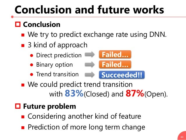 Conclusion and future works  Conclusion  We try to predict exchange rate using DNN.  3 kind of approach  Direct predic...