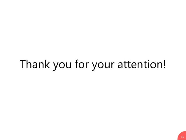 Thank you for your attention! 45
