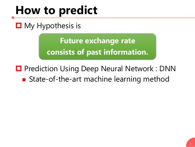 How to predict  My Hypothesis is  Prediction Using Deep Neural Network : DNN  State-of-the-art machine learning method ...