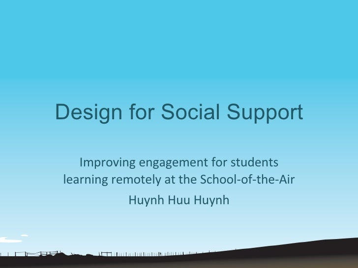 Design for Social Support Improving engagement for students learning remotely at the School-of-the-Air Huynh Huu Huynh