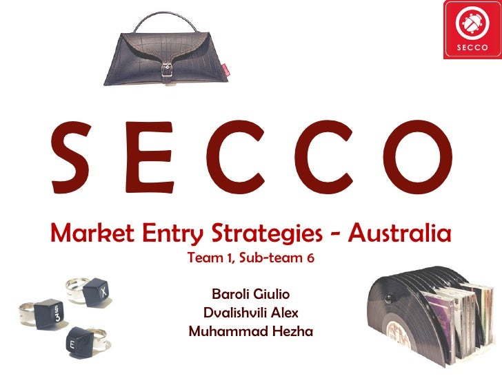 SECCO Market Entry Strategies - Australia            Team 1, Sub-team 6                Baroli Giulio              Dvalishv...