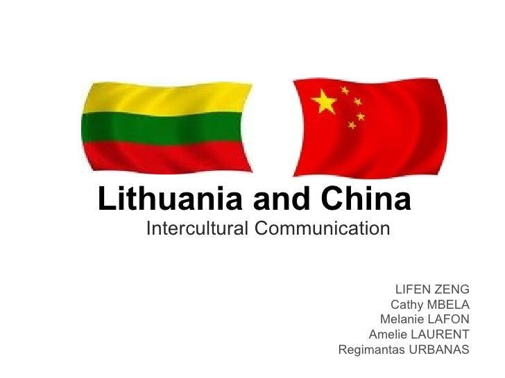 Lithuania and China LIFEN ZENG Cathy MBELA Melanie LAFON Amelie LAURENT Regimantas URBANAS Intercultural Communication