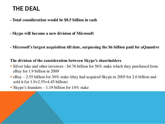 THE DEAL - Total consideration would be $8.5 billion in cash  - Skype will become a new division of Microsoft - Microsoft'...