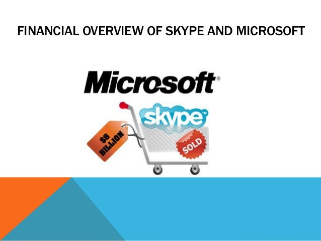 FINANCIAL OVERVIEW OF SKYPE AND MICROSOFT