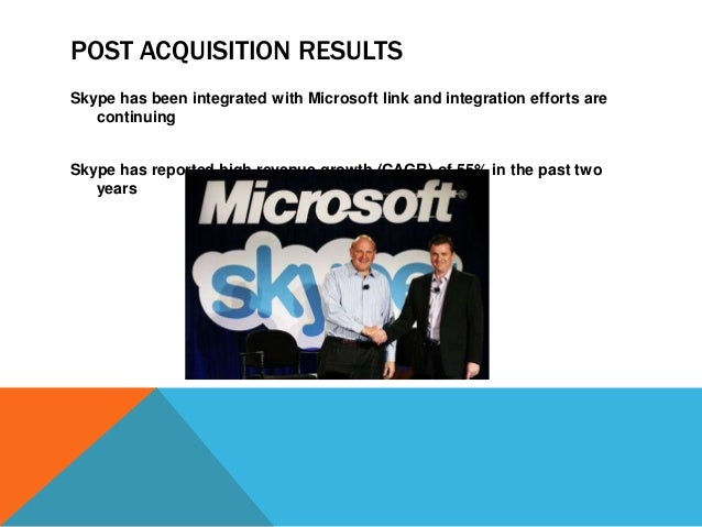 POST ACQUISITION RESULTS Skype has been integrated with Microsoft link and integration efforts are continuing Skype has re...