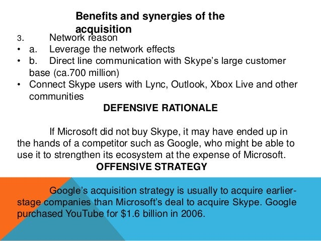 3.  Benefits and synergies of the acquisition  Network reason • a. Leverage the network effects • b. Direct line communica...