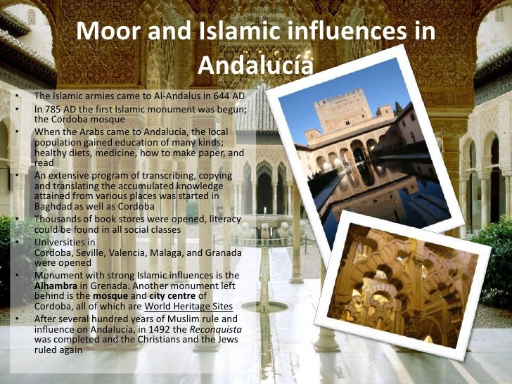 Moor and Islamic influences in                      Andalucía•   The Islamic armies came to Al-Andalus in 644 AD•   In 785...