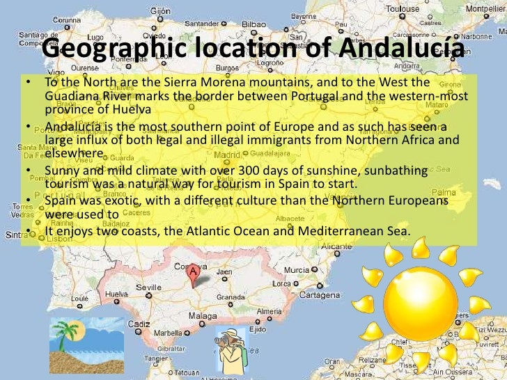 Geographic location of Andalucía• To the North are the Sierra Morena mountains, and to the West the  Guadiana River marks ...