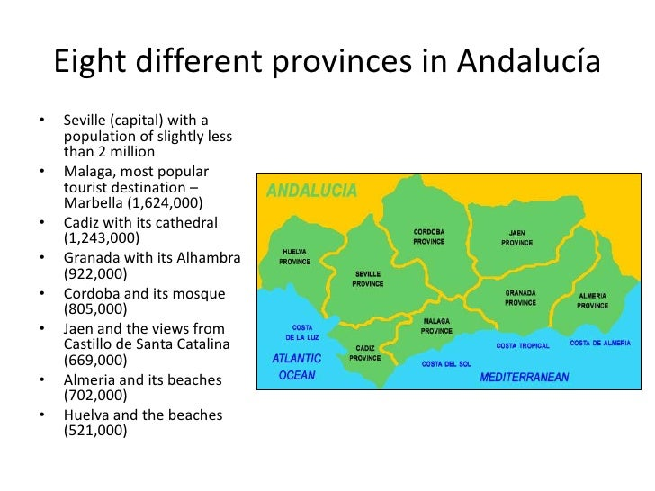 Eight different provinces in Andalucía•   Seville (capital) with a    population of slightly less    than 2 million•   Mal...