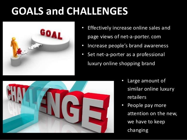 GOALS and CHALLENGES • Effectively increase online sales and page views of net-a-porter. com • Increase people's brand awa...