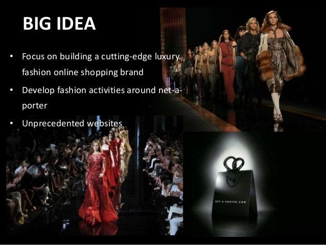 BIG IDEA • Focus on building a cutting-edge luxury fashion online shopping brand • Develop fashion activities around net-a...