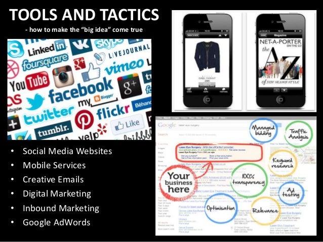 "TOOLS AND TACTICS - how to make the ""big idea"" come true • Social Media Websites • Mobile Services • Creative Emails • Dig..."