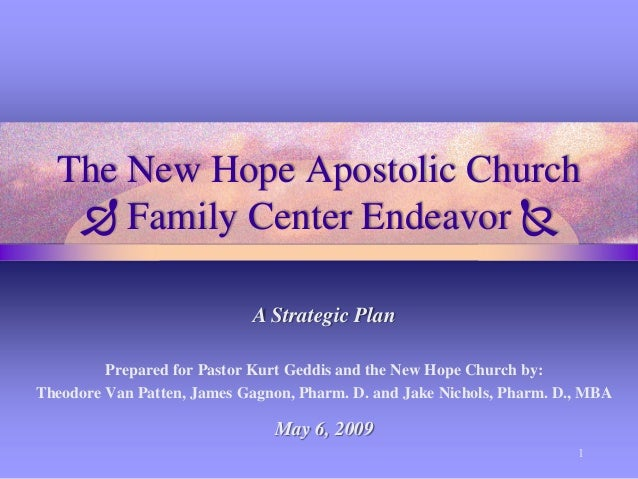 The New Hope Apostolic Church  Family Center Endeavor  A Strategic Plan Prepared for Pastor Kurt Geddis and the New Hope...