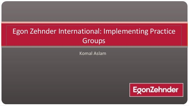 egon zehnder international case study Compensation & benefits study case egon zehnder international 1 what is the core business of egon zehnder the company was incorporated in 1976 and is based in new.