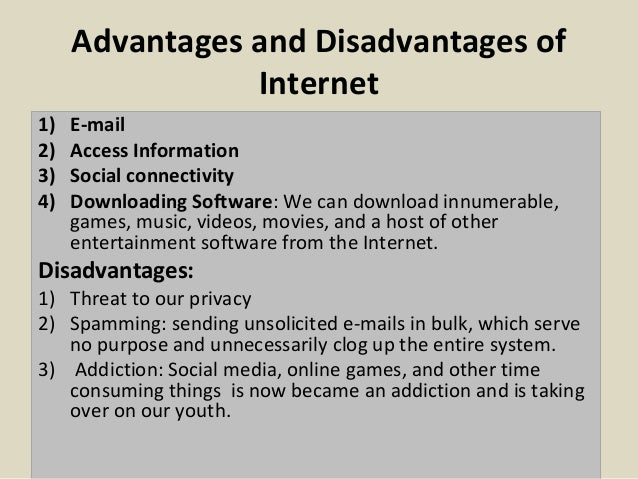 an essay on advantages and disadvantages of internet As with every single innovation, internet has its own advantages and  disadvantages  which have been discussed in this techspirited article.