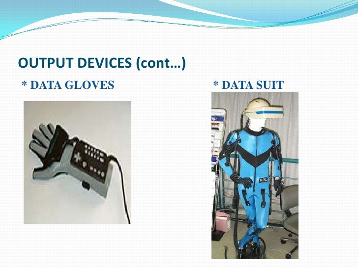 OUTPUT DEVICES (cont…)* DATA GLOVES            * DATA SUIT