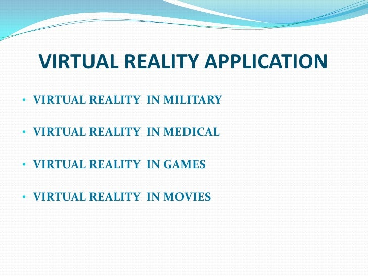 VIRTUAL REALITY APPLICATION• VIRTUAL REALITY IN MILITARY• VIRTUAL REALITY IN MEDICAL• VIRTUAL REALITY IN GAMES• VIRTUAL RE...