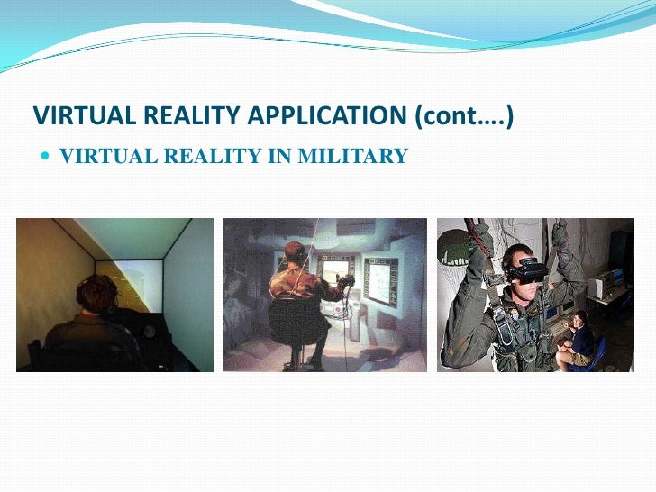 VIRTUAL REALITY APPLICATION (cont….) VIRTUAL REALITY IN MILITARY