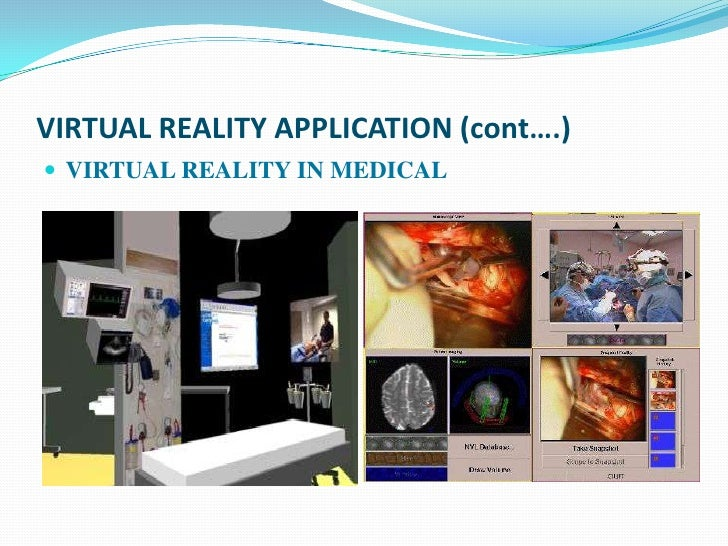 VIRTUAL REALITY APPLICATION (cont….) VIRTUAL REALITY IN MEDICAL