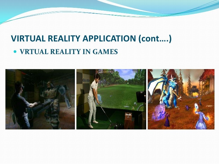 VIRTUAL REALITY APPLICATION (cont….) VRTUAL REALITY IN GAMES