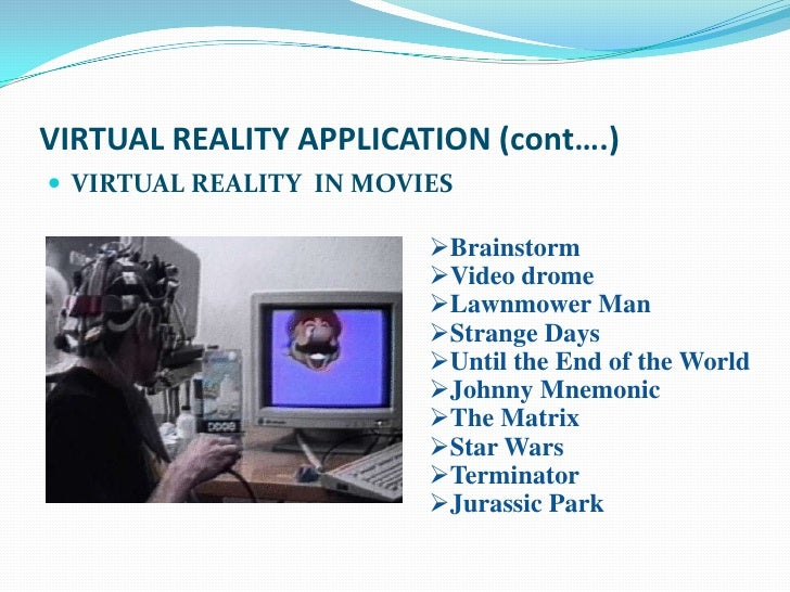 VIRTUAL REALITY APPLICATION (cont….) VIRTUAL REALITY IN MOVIES                         Brainstorm                       ...