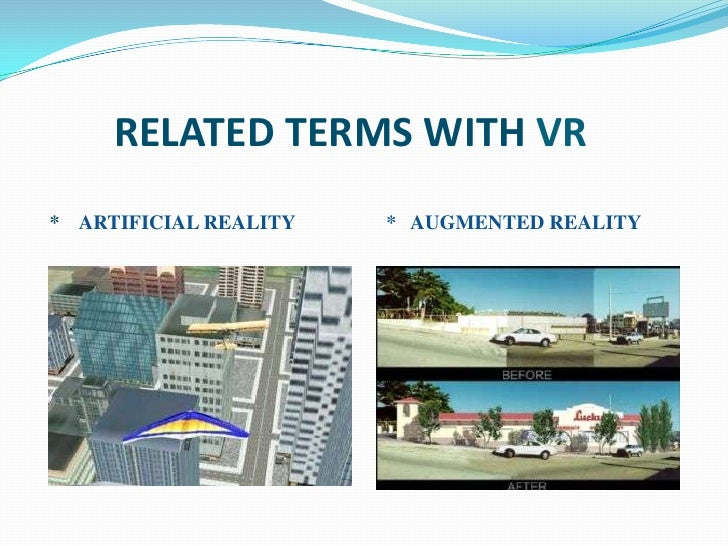 RELATED TERMS WITH VR* ARTIFICIAL REALITY   * AUGMENTED REALITY