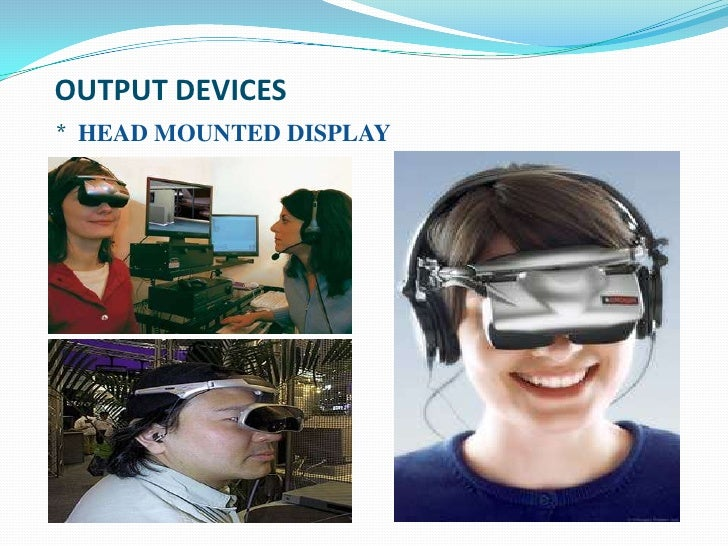 OUTPUT DEVICES* HEAD MOUNTED DISPLAY