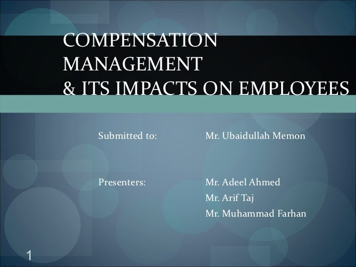 Submitted to: Mr. Ubaidullah Memon Presenters: Mr. Adeel Ahmed Mr. Arif Taj Mr. Muhammad Farhan COMPENSATION MANAGEMENT  &...