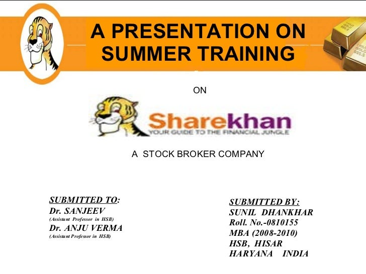 A PRESENTATION ON SUMMER TRAINING S UBMITTED BY: SUNIL  DHANKHAR Roll. No.-0810155 MBA (2008-2010) HSB,  HISAR HARYANA  IN...