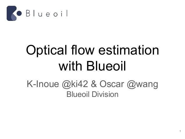 Optical flow estimation with Blueoil K-Inoue @ki42 & Oscar @wang Blueoil Division 1
