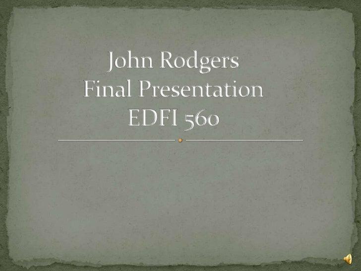 John RodgersFinal PresentationEDFI 560<br />