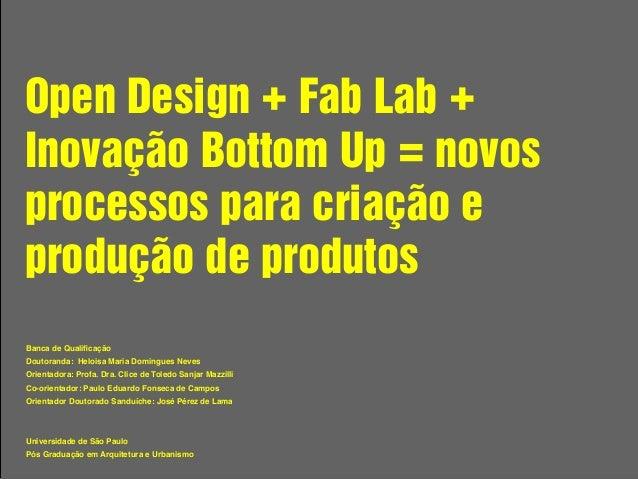 Open Design + Fab Lab + Inovação Bottom Up = novos processos para criação e produção de produtos Banca de Qualificação Dout...