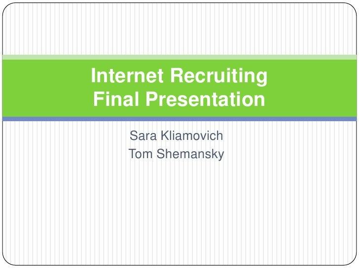 Sara Kliamovich<br />Tom Shemansky<br />Internet Recruiting Final Presentation<br />