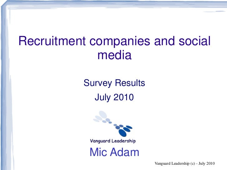 Recruitment companies and social              media            Survey Results             July 2010                Mic Ada...