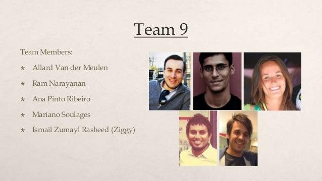 Team 9Team Members:   Allard Van der Meulen   Ram Narayanan   Ana Pinto Ribeiro   Mariano Soulages   Ismail Zumayl Ra...