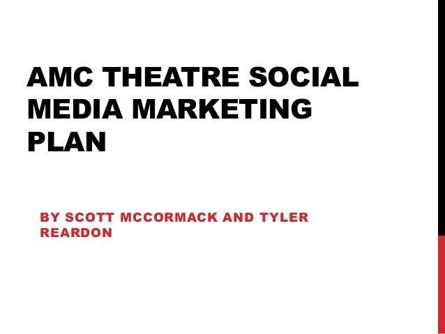AMC THEATRE SOCIAL MEDIA MARKETING PLAN BY SCOTT MCCORMACK AND TYLER REARDON