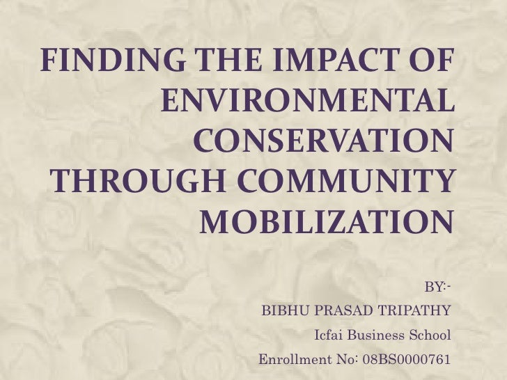 FINDING THE IMPACT OF       ENVIRONMENTAL         CONSERVATION  THROUGH COMMUNITY         MOBILIZATION                    ...