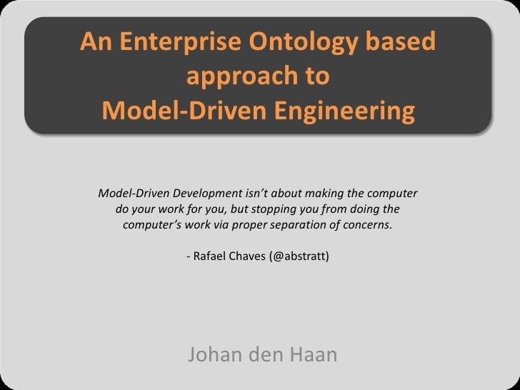 An Enterprise Ontology based         approach to  Model-Driven Engineering   Model-Driven Development isn't about making t...