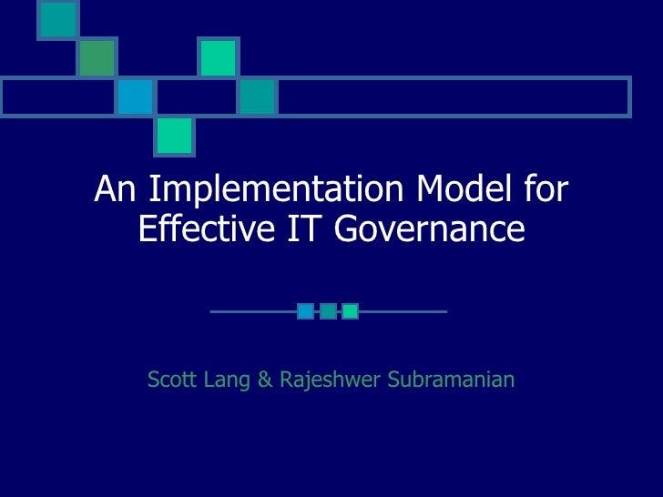 An Implementation Model for Effective IT Governance Scott Lang & Rajeshwer Subramanian