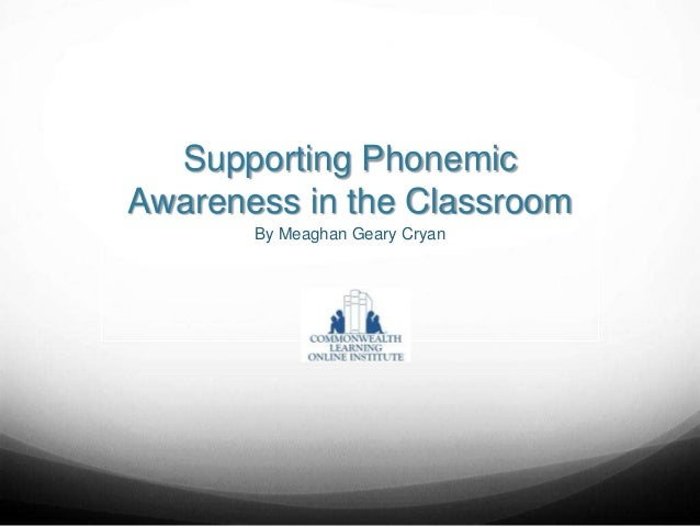 Supporting PhonemicAwareness in the ClassroomBy Meaghan Geary Cryan