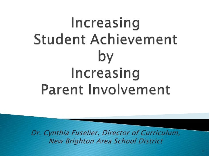 Increasing Student Achievement byIncreasing Parent Involvement<br />1<br />Dr. Cynthia Fuselier, Director of Curriculum, <...
