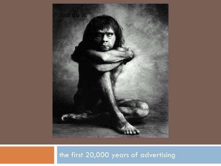 the first 20,000 years of advertising Just do it.