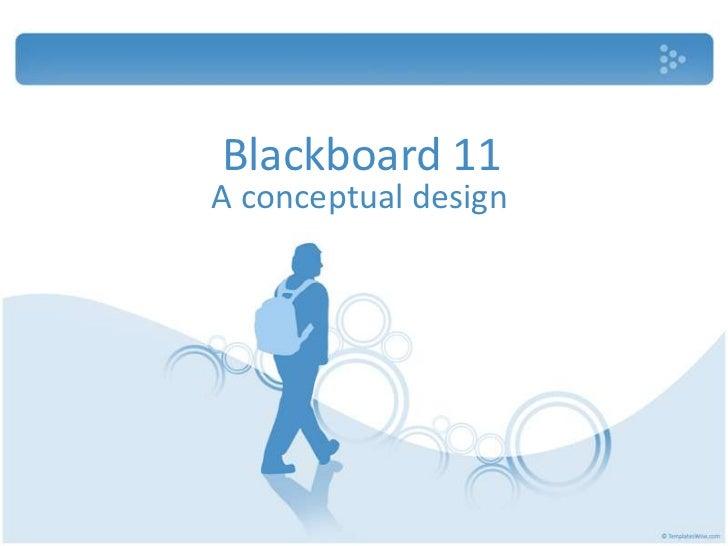 Blackboard 11<br />A conceptual design<br />