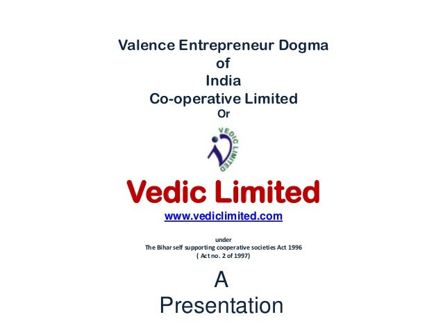 Valence Entrepreneur Dogma             of           India    Co-operative Limited                            Or Vedic Limi...