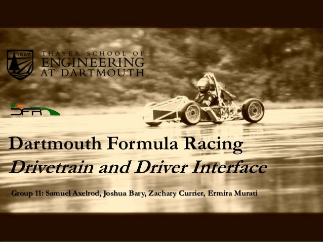 Group 11: Samuel Axelrod, Joshua Bary, Zachary Currier, Ermira Murati  Dartmouth Formula Racing  1  1