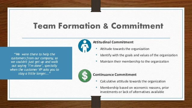 • Attitudinal Commitment • Attitude towards the organization • Identify with the goals and values of the organization • Ma...