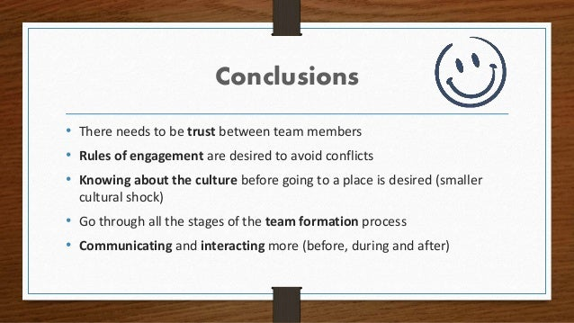Conclusions • There needs to be trust between team members • Rules of engagement are desired to avoid conflicts • Knowing ...
