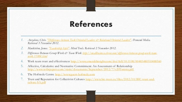"""References 1. Anzalone, Chris. """"Differences between Task-Oriented Leaders & Relational-Oriented Leaders"""". Demand Media. Re..."""