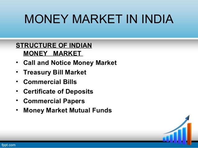 call money market in india Access of primary dealers to borrow in call/notice money market would be  gradually  the term money market in india is still not developed.