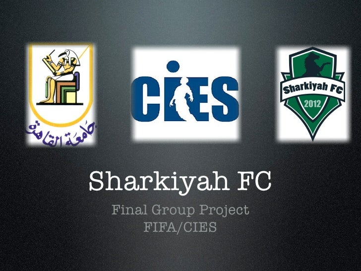 Sharkiyah FC Final Group Project     FIFA/CIES
